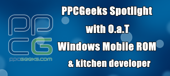 [Q&A] PPCGeeks Spotlight: O.a.T – Windows Mobile ROM & Kitchen Developer